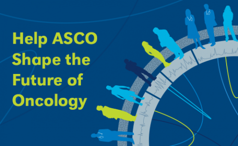 """Graphic that reads """"Help ASCO shape the future of oncology report"""""""